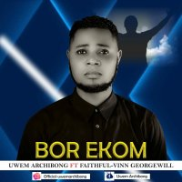DOWNLOAD Music: Uwem Archibong - Bor Ekom (ft. Faithful Vinn-Georgewill)