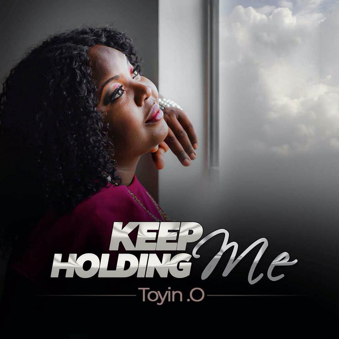MUSIC Video + Audio: Toyin.O – Keep Holding Me