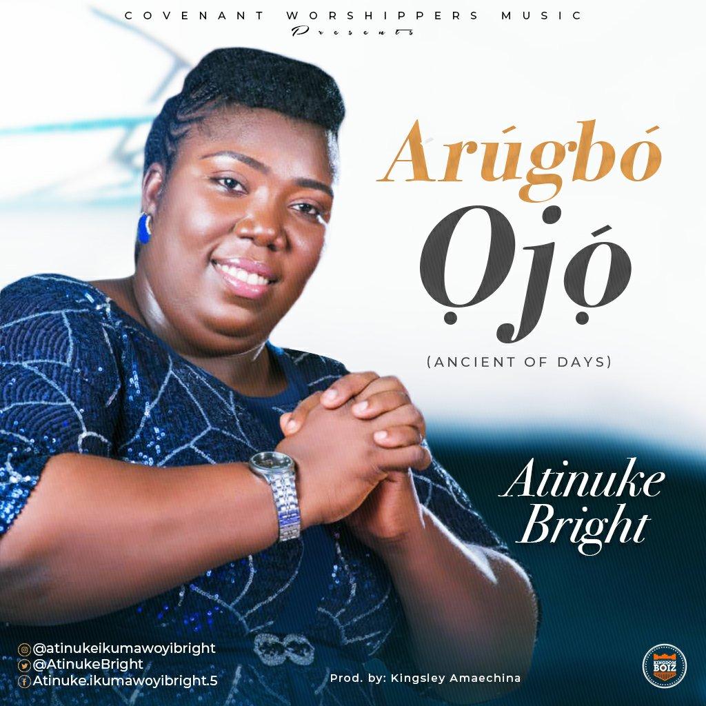 MUSIC Video + Audio: Atinuke Bright – Arugbo Ojo (Ancient Of Days)