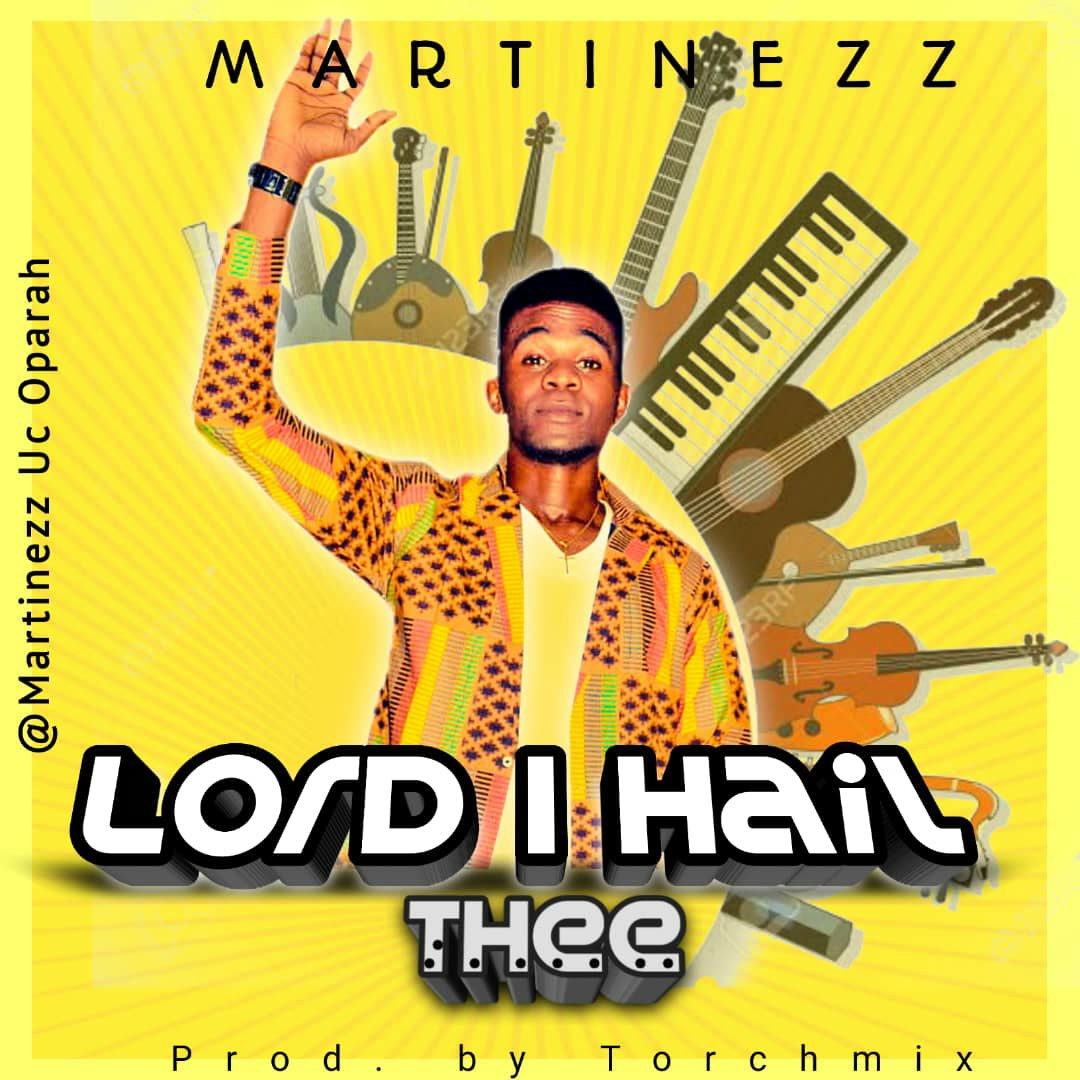 DOWNLOAD Music: Martinezz – Lord I Hail Thee