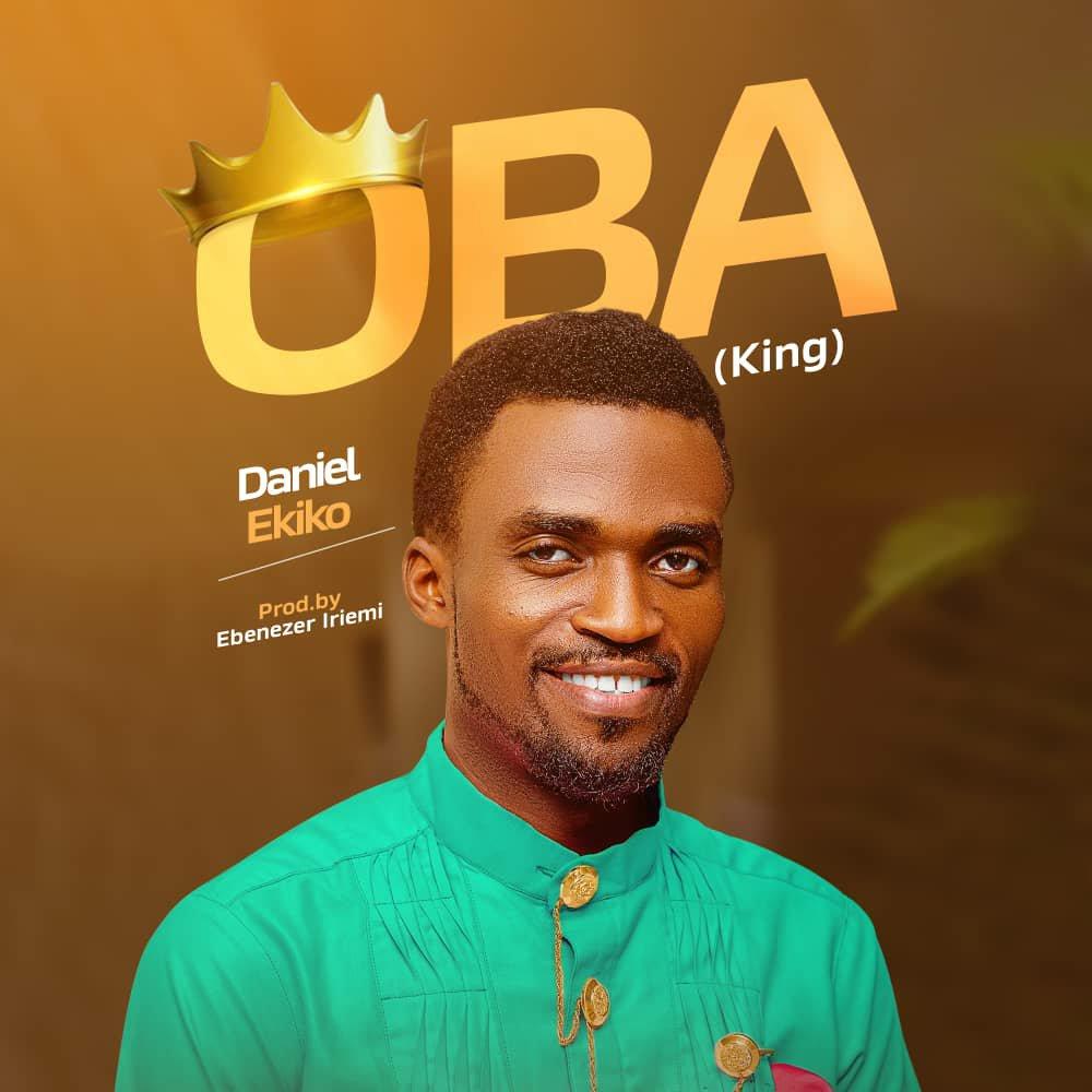 DOWNLOAD Music: Daniel Ekiko – OBA (King)