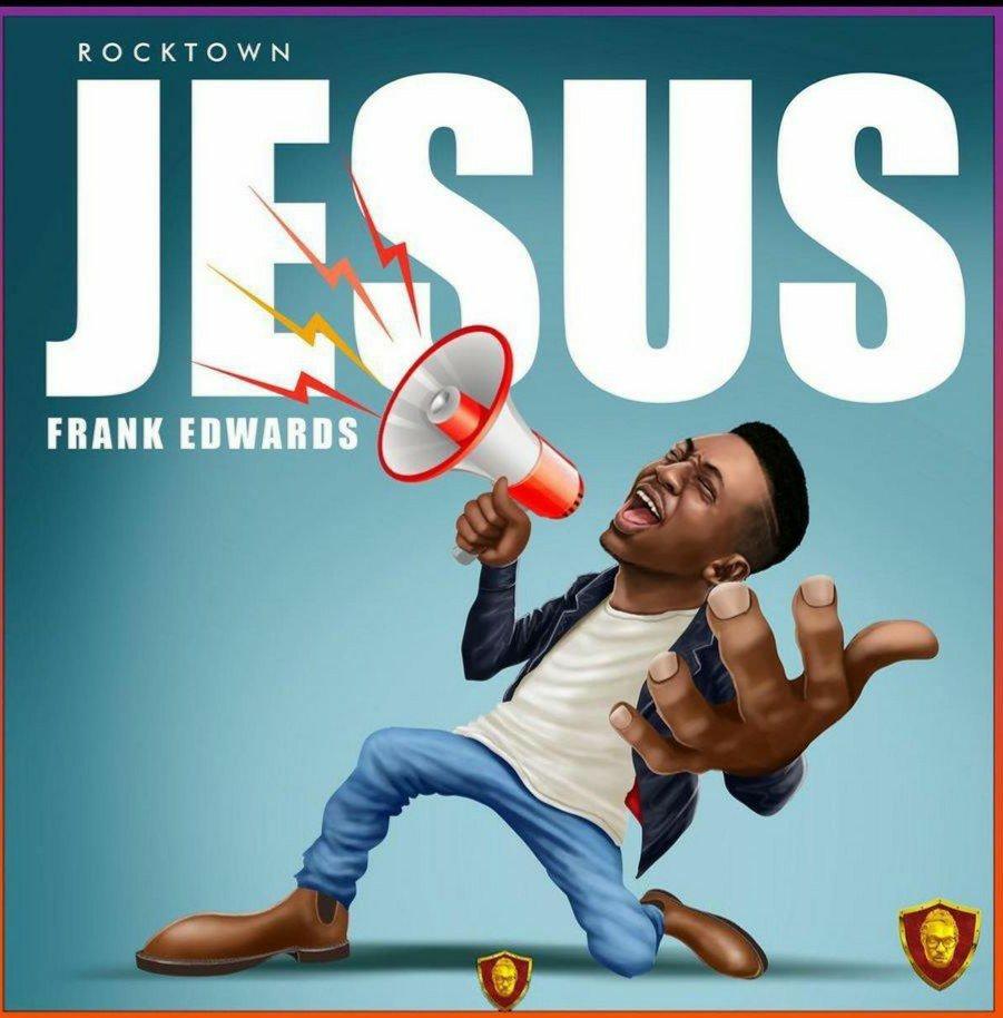 DOWNLOAD Music: Frank Edwards – Jesus