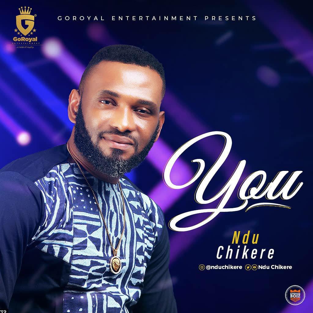 DOWNLOAD Music: Ndu Chikere – YOU