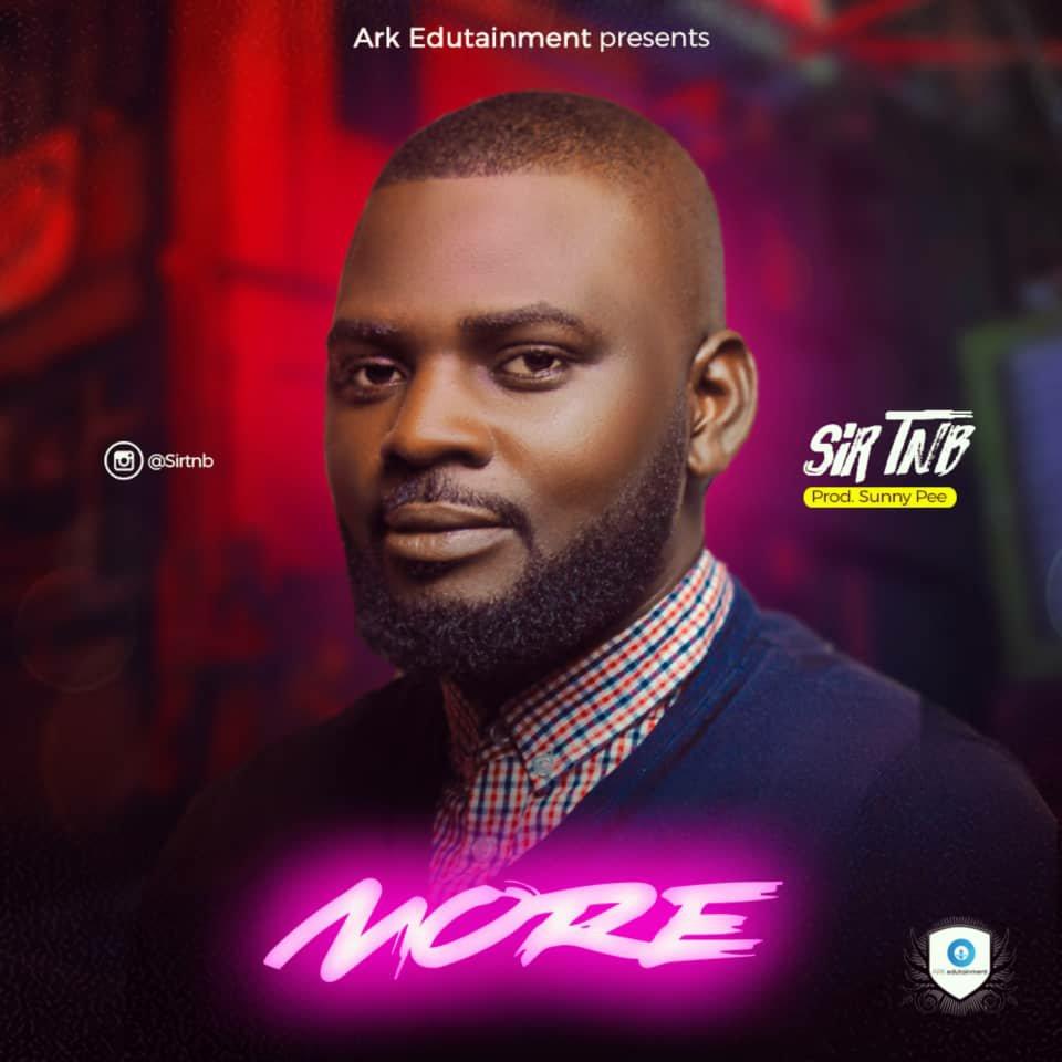 DOWNLOAD Music: Sir TNB – More