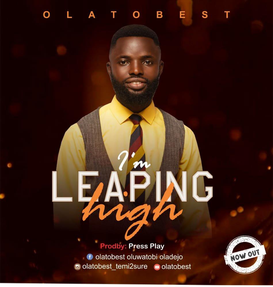DOWNLOAD Music: Oladejo Oluwatobi Temitayo (OLATOBEST) – I'am Leaping High