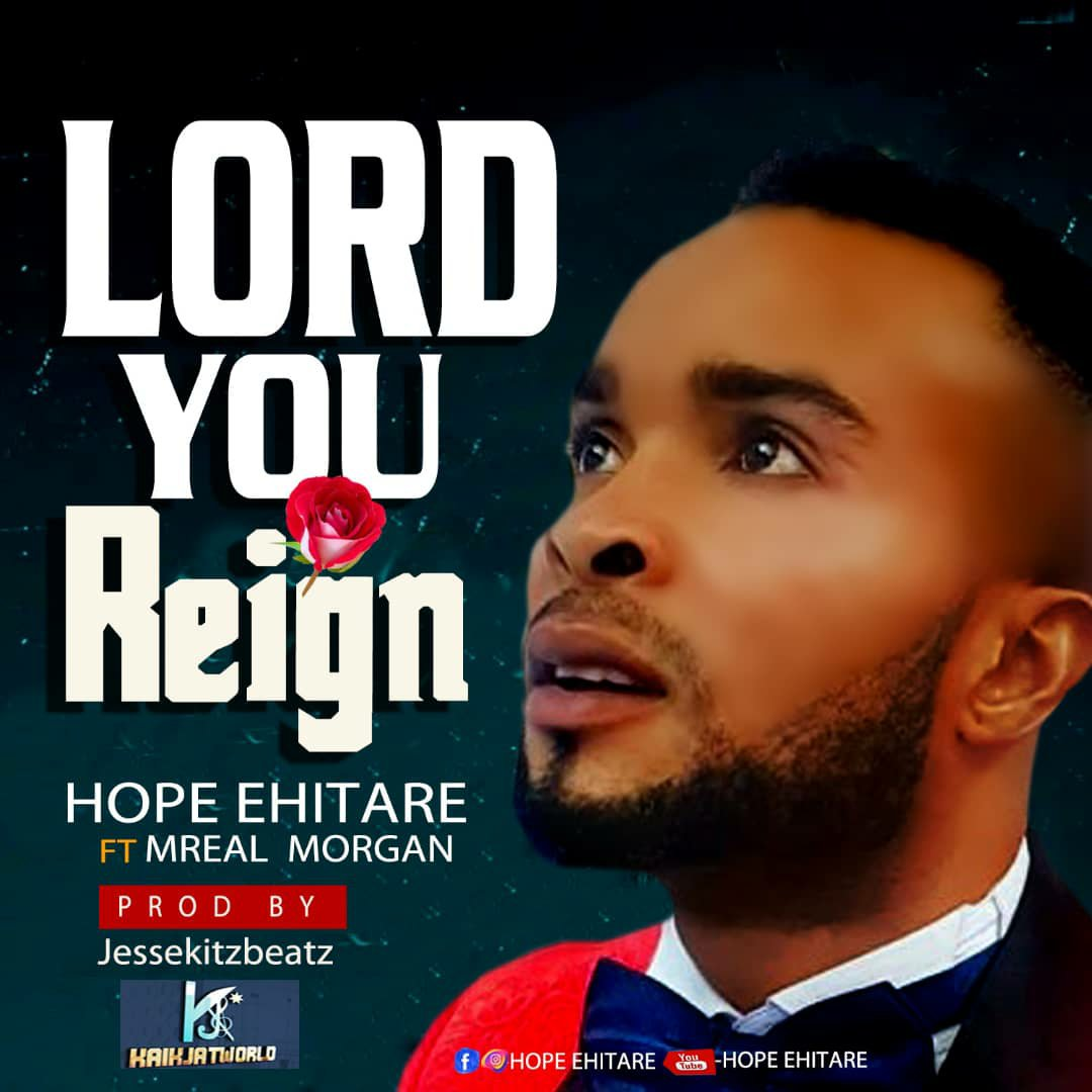 DOWNLOAD Music: Hope Ehitare – Lord You Reign (ft. Mreal Morgan)