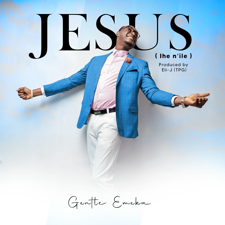 DOWNLOAD Music: Gentle Emeka – Jesus (Ihe Nile)