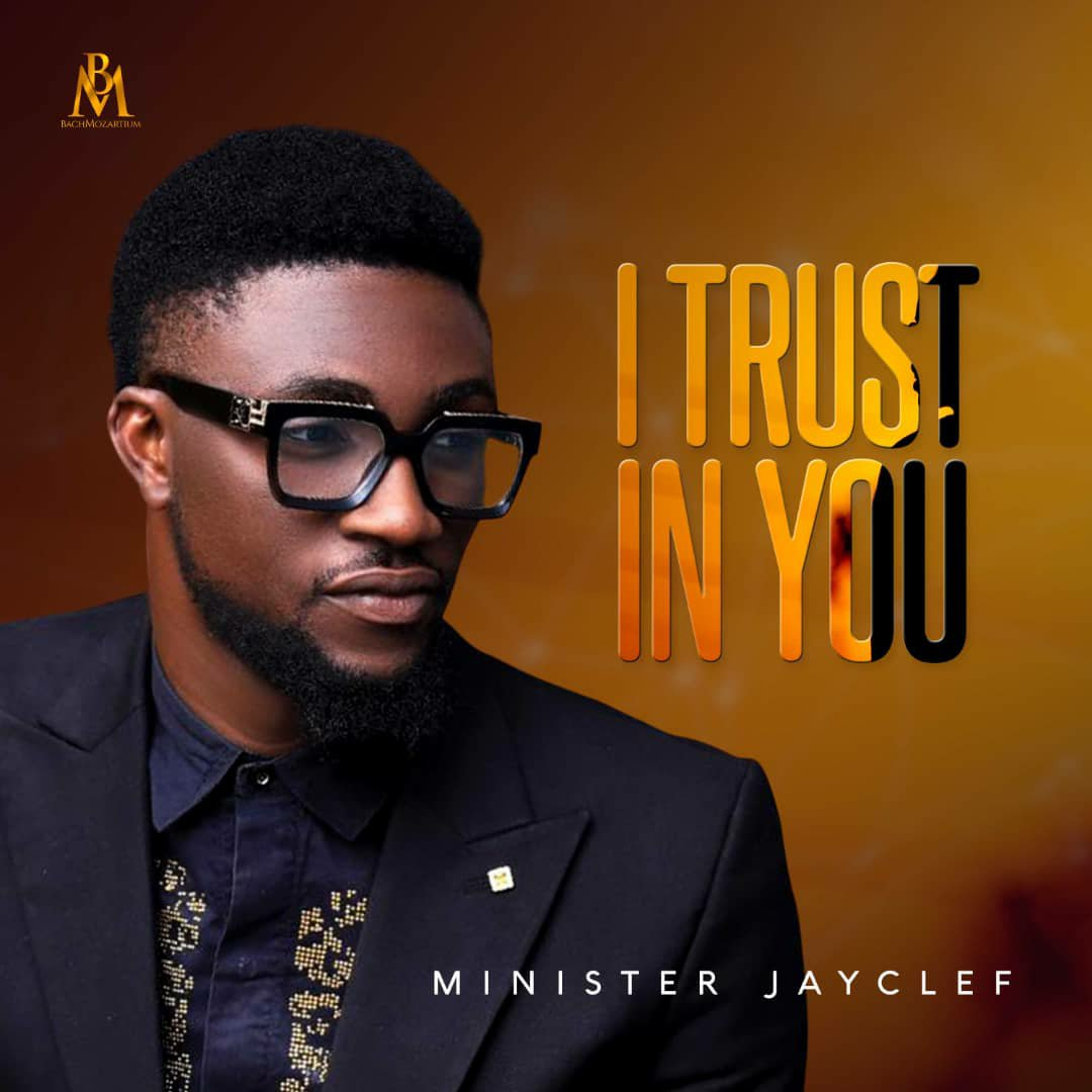 Lyrics: Minister Jayclef – I Trust In You