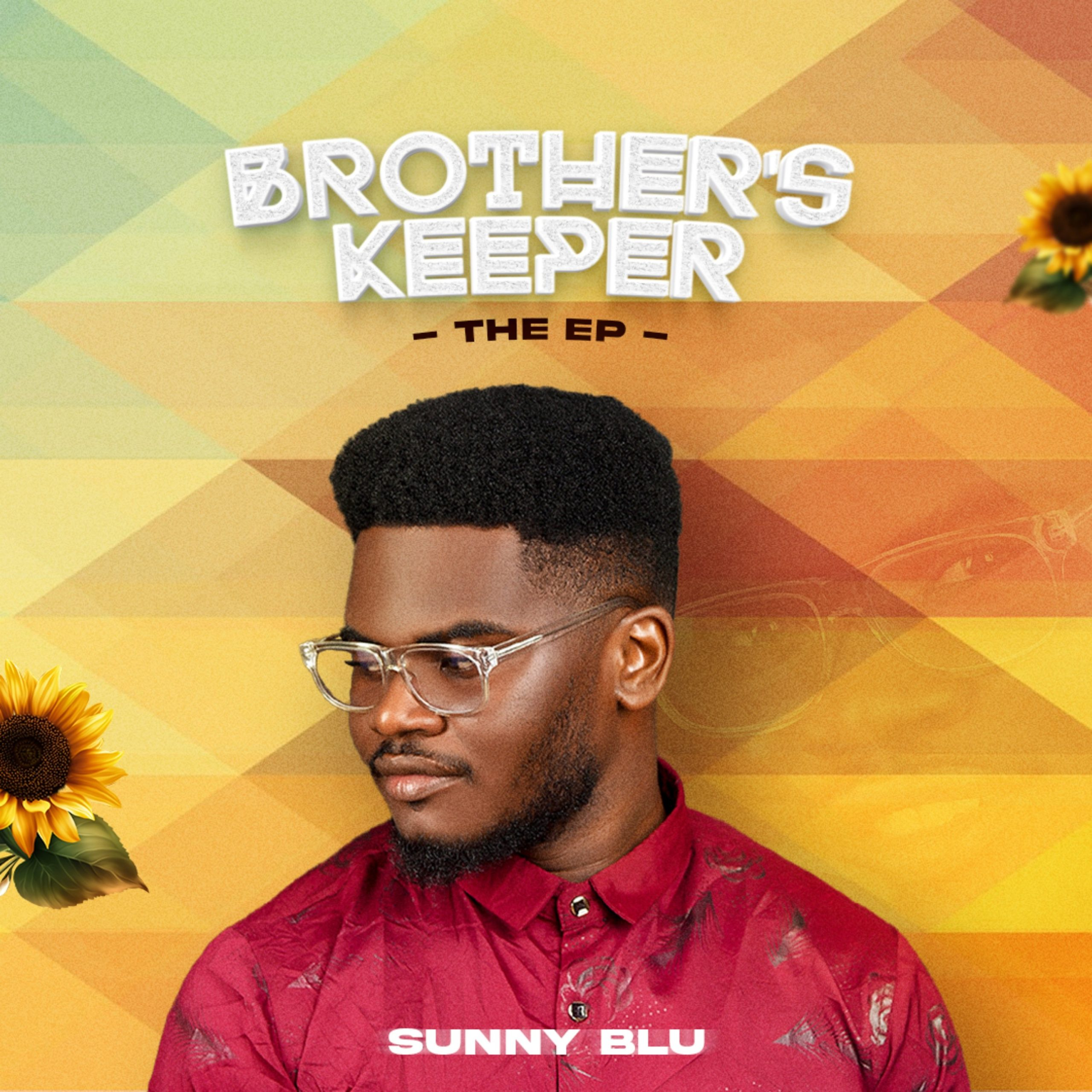 """SunnyBLU Releases Brand New Ep """"Brother's Keeper"""" (Vol 1)"""