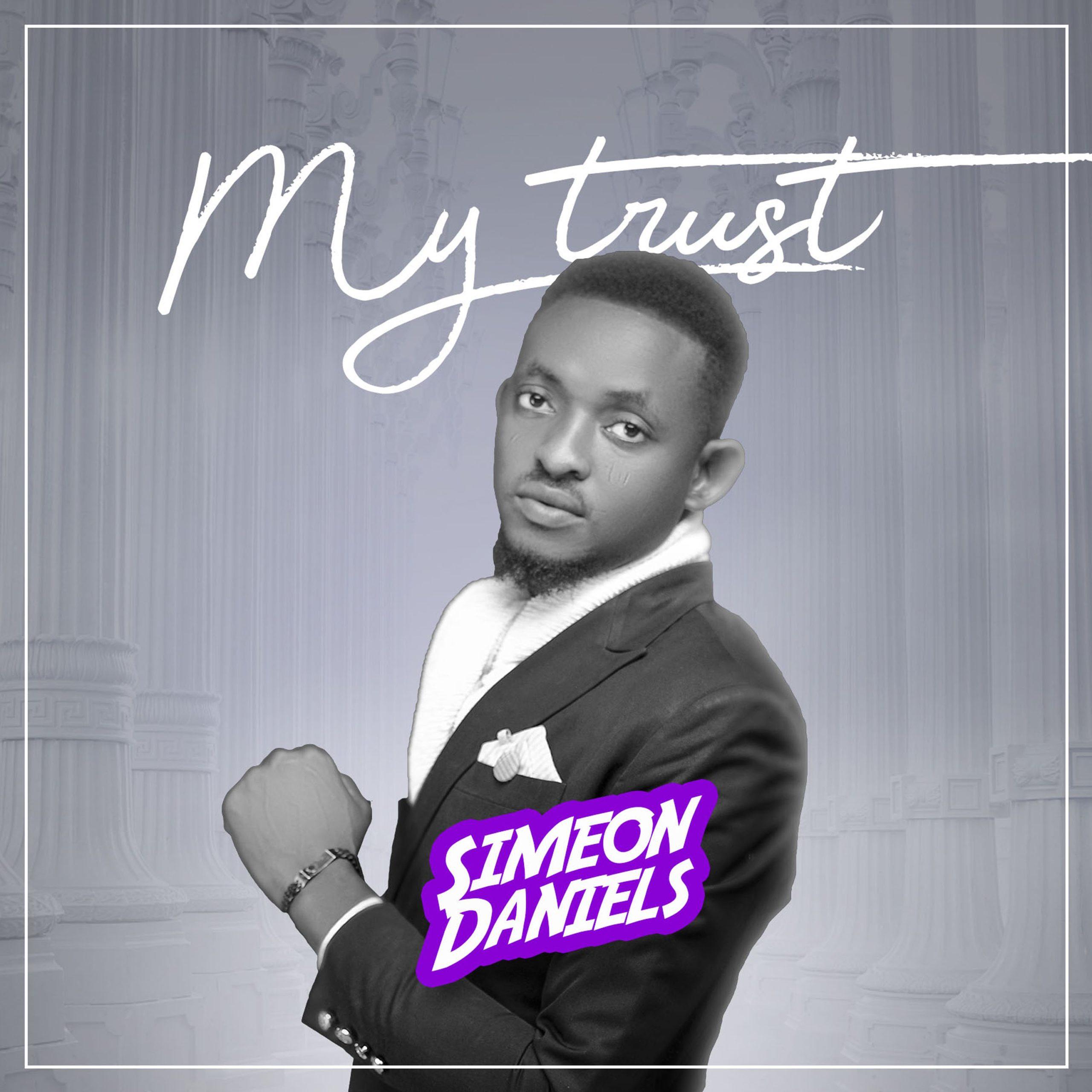 DOWNLOAD Music: Simeon Daniels – My Trust