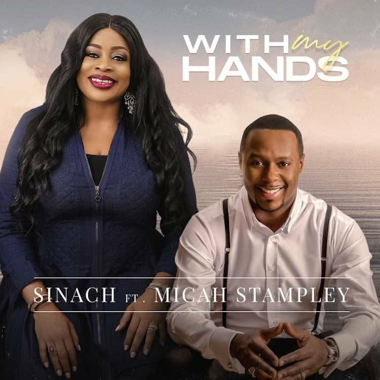 DOWNLOAD Music: Sinach – With My Hands  (ft. Micah Stampley)