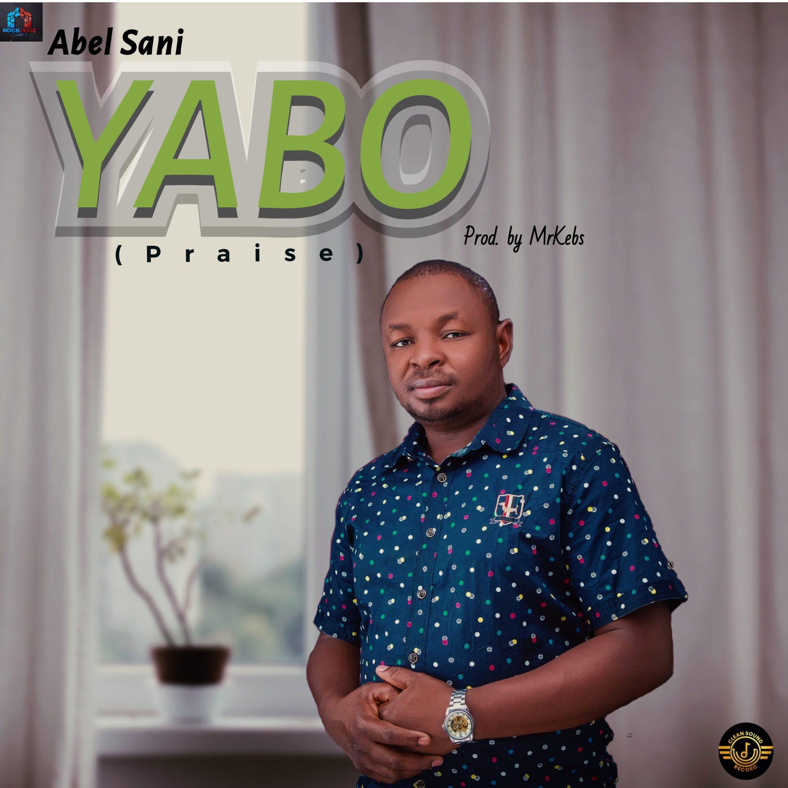DOWNLOAD Music: Abel Sani – Yabo (Praise)