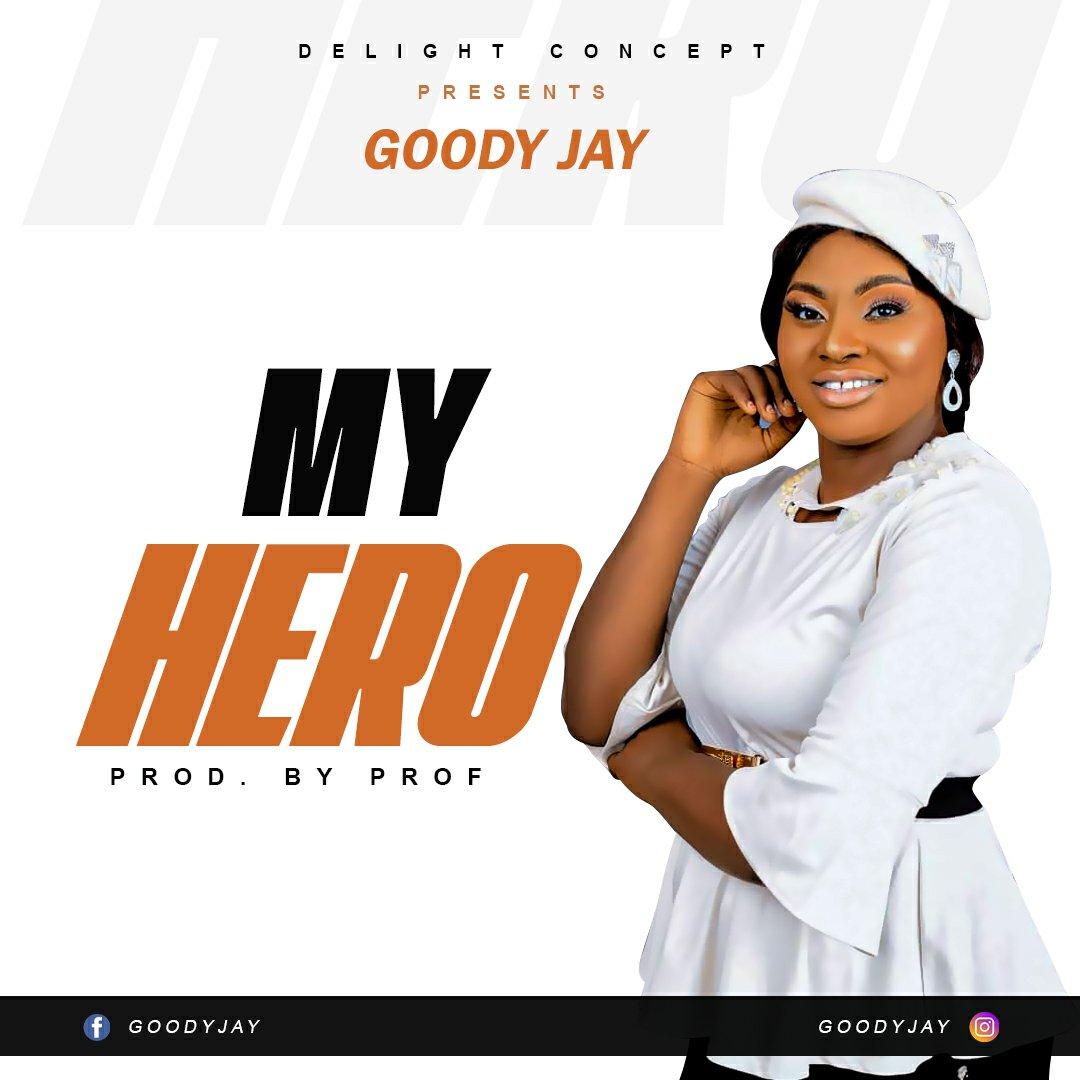 DOWNLOAD Music: Goody Jay – My Hero