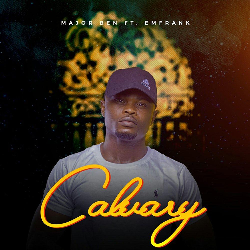 DOWNLOAD Music: Major Ben – Calvary (ft Emfrank)