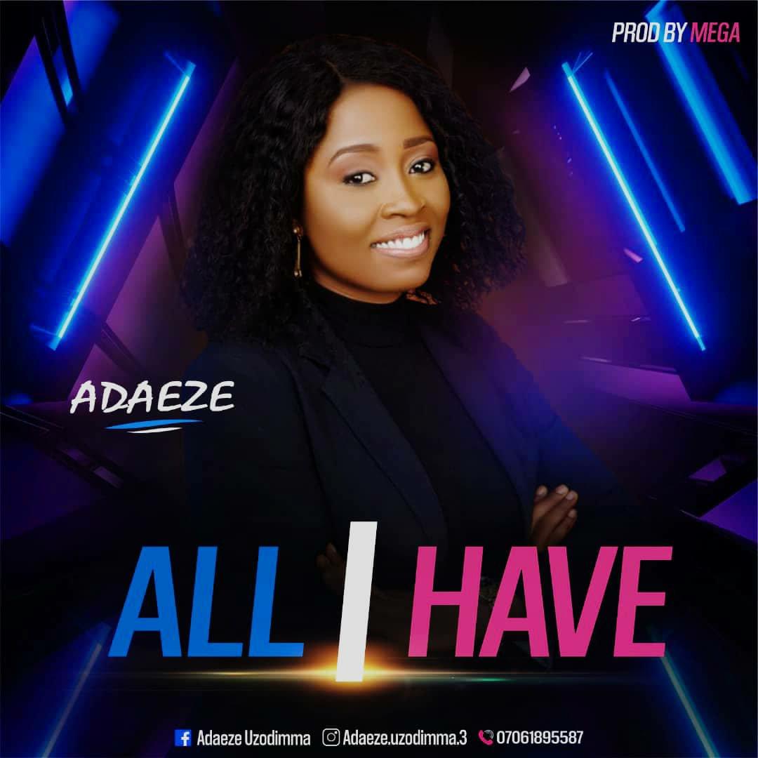 DOWNLOAD Music: Adaeze Uzodimma – All I Have