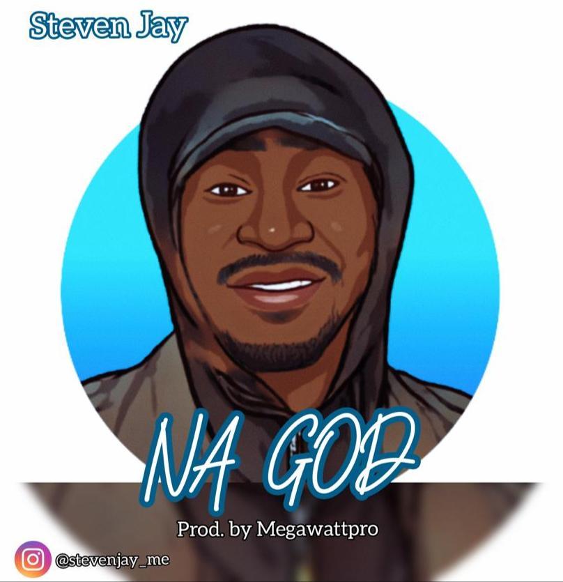 DOWNLOAD Music: Steven Jay – Na God