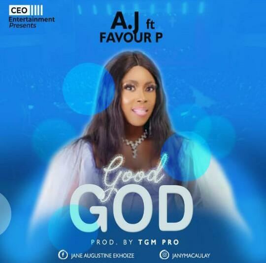 DOWNLOAD Music: AJ – Good God (ft. Favour P)