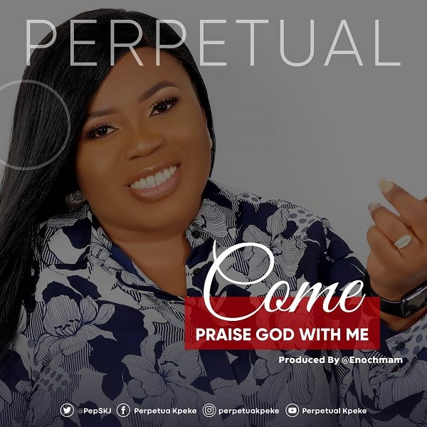 DOWNLOAD Music: Perpetual Kpeke – Nothing Impossible & Praise God With Me
