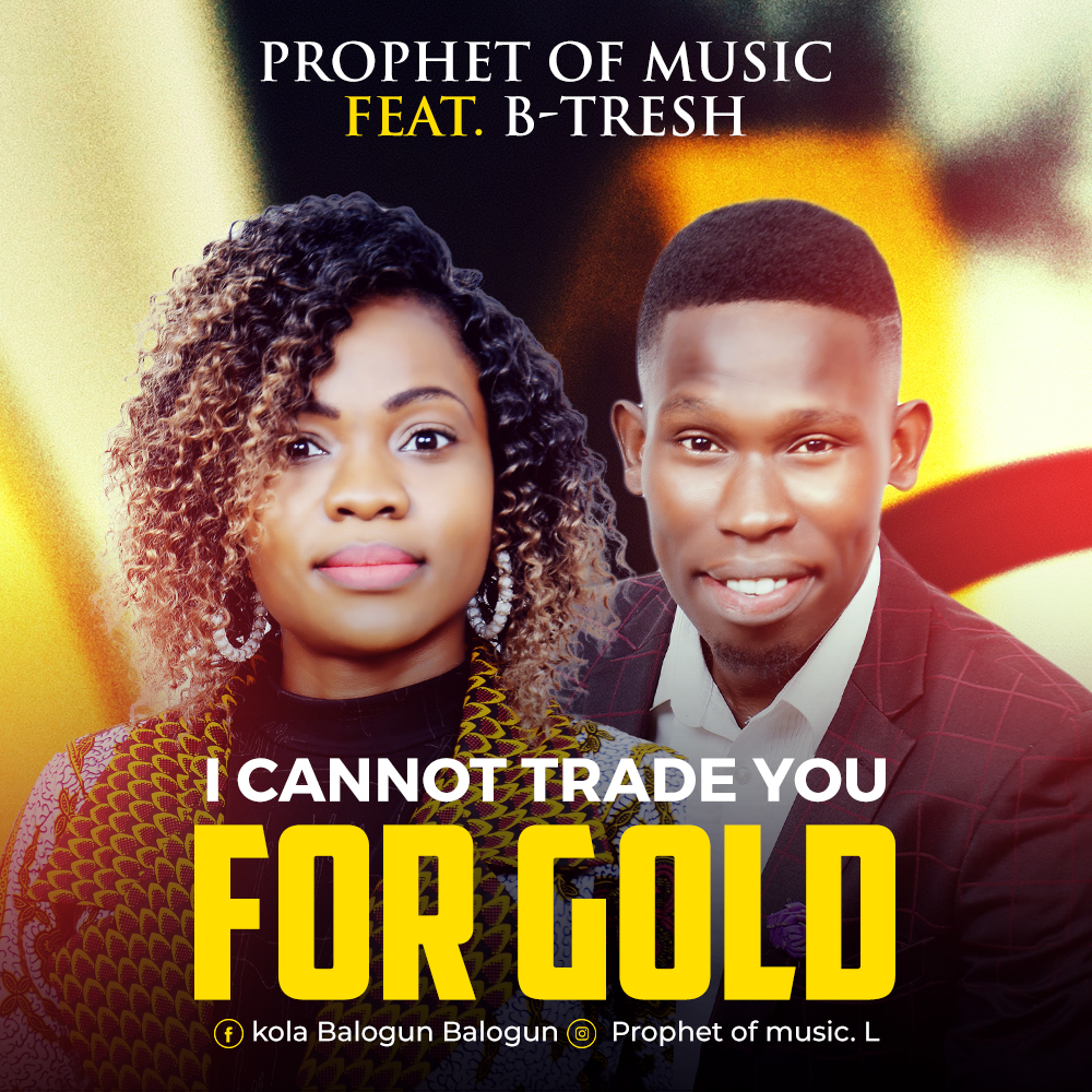 DOWNLOAD Music: Prophet Of Music – I Can Not Trade You For Gold (ft. B-Tresh)