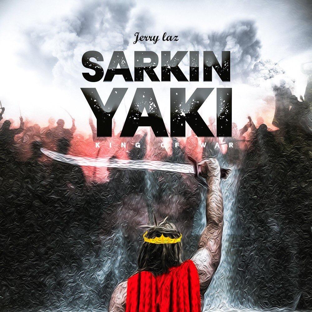 DOWNLOAD Music: Jerry Laz – Sarkin Yaki (King of War)