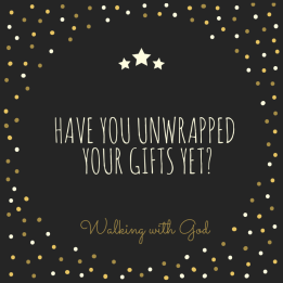 have-you-unwrapped-your-gifts-yet