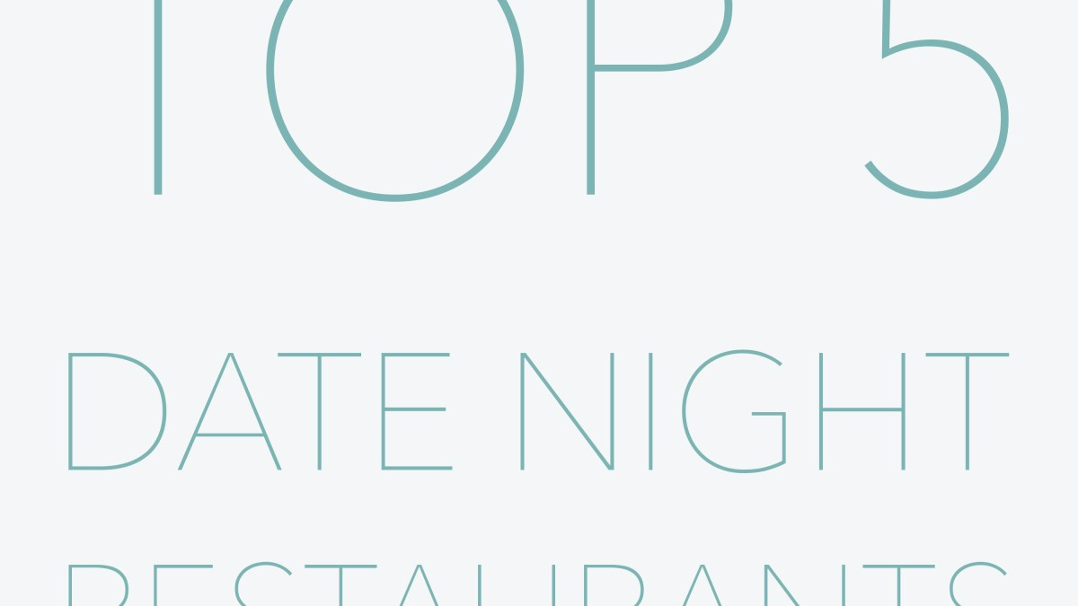 Top 5 Date Night Restaurants