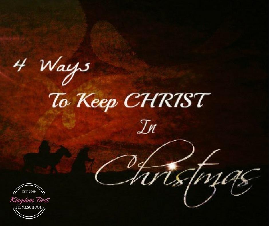 4 Ways to Keep CHRIST in Christmas | Kingdom First Homeschool