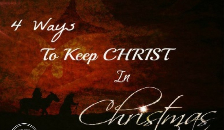 4 Ways to Keep CHRIST in Christmas