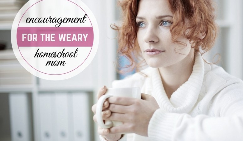 Encouragement for the Weary Homeschool Mom