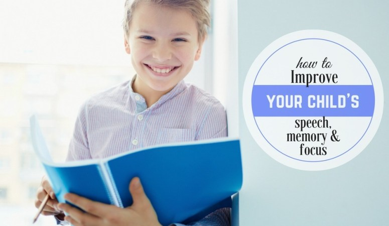How to Improve Your Child's Speech Issues, Memory & Focus