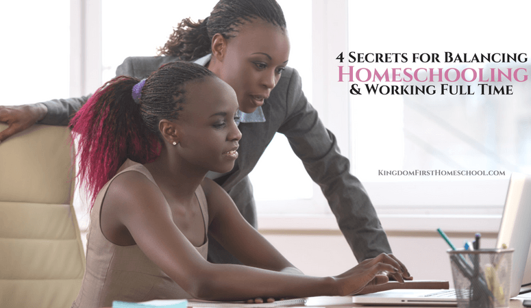 4 Secrets for Balancing Homeschooling and Working Full Time