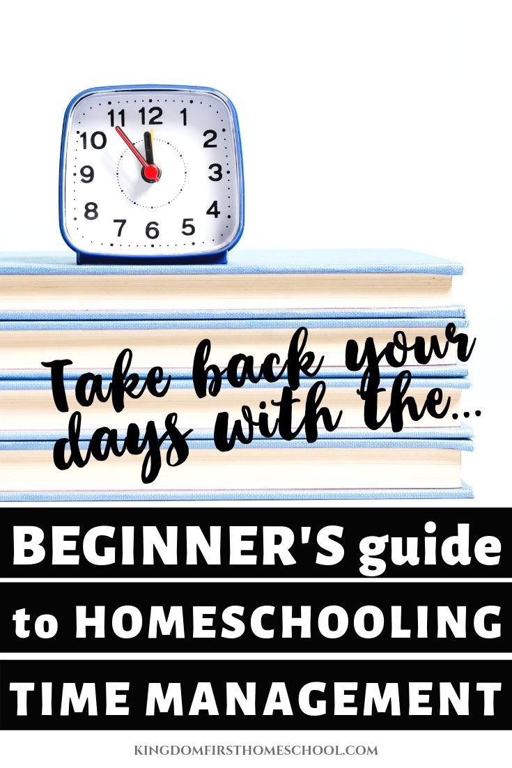 Take back your days with the beginner's guide to homeschooling time management