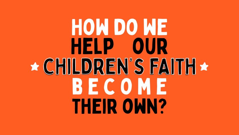 How do we help our children's faith become their own