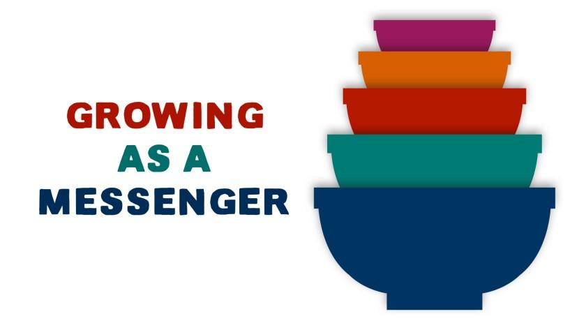 Growing As A Messenger