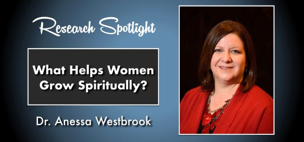 Dr. Anessa Westbrook of Harding University: What Helps Women to Grow Spiritually?