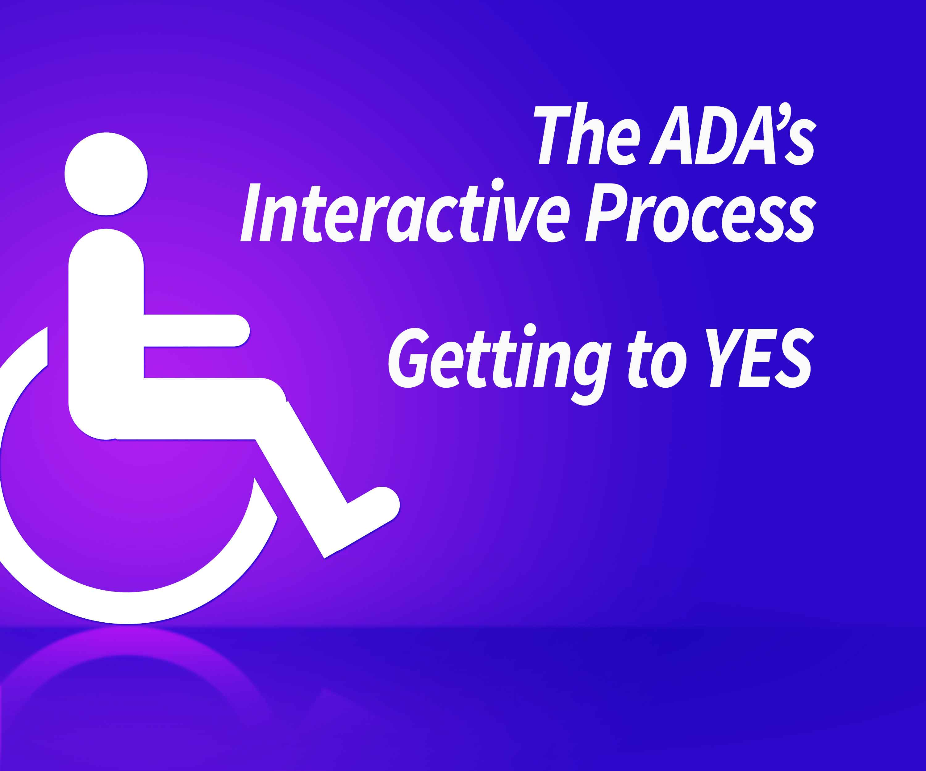 The ADA's Interactive Process, Getting to YES