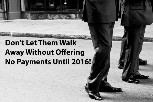 Now Is The Time To Offer No Payments Until 2016!