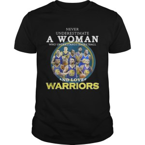 Never underestimate a woman who understands basketball and loves Warriors shirt