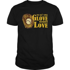 You Cant Spell Glove With Out Love Tshirt