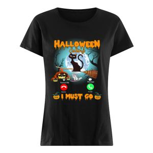 Halloween Calling I Must Go Funny Cat Lover Gift T-Shirt Classic Women's T-shirt