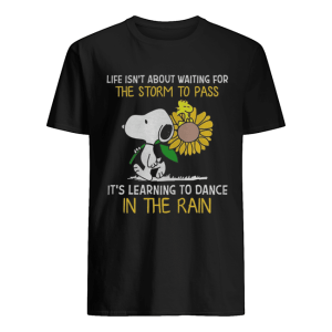 Snoopy hold Sunflower and Woodstock life isn't about waiting for the storm to pass  Classic Men's T-shirt