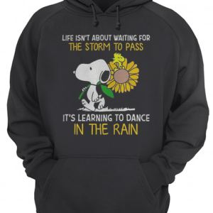 Snoopy hold Sunflower and Woodstock life isn't about waiting for the storm to pass  Unisex Hoodie