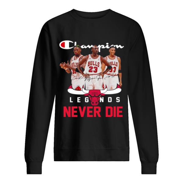 Chicago Bulls Champion Legends Never Die Dennis Rodman  Unisex Sweatshirt