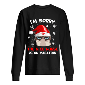 Grumpy Cat I'm Sorry The Nice Nurse Is On Vacation Christmas  Unisex Sweatshirt