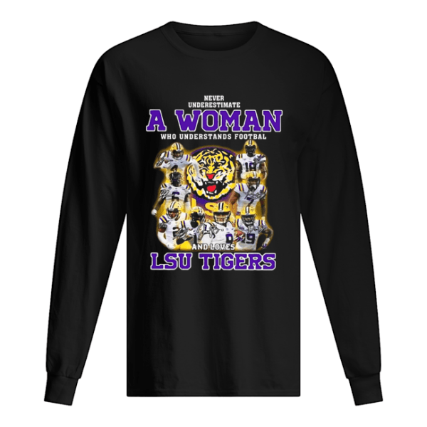 Never Underestimate A Woman Who Understands Football And Loves Lsu Tigers  Long Sleeved T-shirt