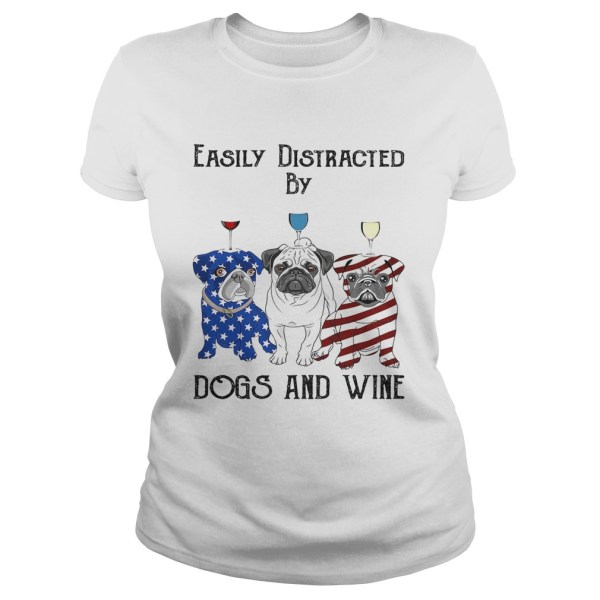 Easily distracted by dogs and wine pug American flag veteran Independence day  Classic Ladies