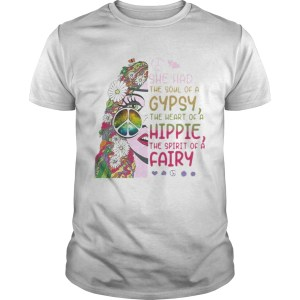 Hippie she had the soul of a gypsy the heart of a hippie and the spirit of a fairy  Unisex