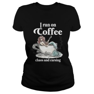 I Run On Coffee Chaos And Cursing  Classic Ladies