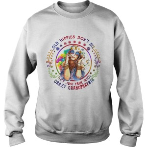Hippie Girl Old Hippies Dont Die They Just Fade Into Crazy Grandparents  Sweatshirt