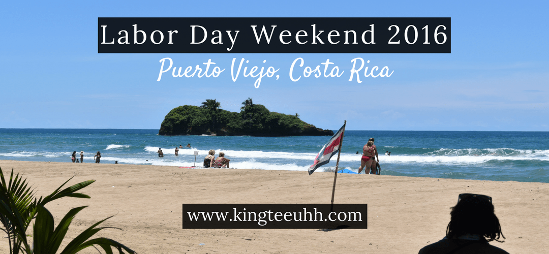 Labor Day Weekend 2016 | Puerto Viejo, Costa Rica